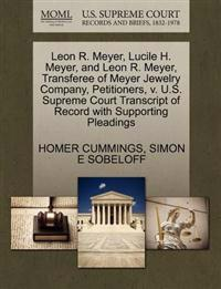 Leon R. Meyer, Lucile H. Meyer, and Leon R. Meyer, Transferee of Meyer Jewelry Company, Petitioners, V. U.S. Supreme Court Transcript of Record with Supporting Pleadings