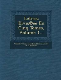 Letres: Divis¿ee En Cinq Tomes, Volume 1...