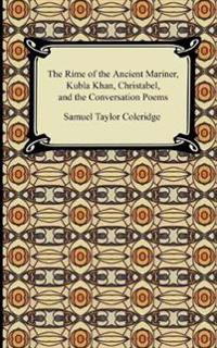 The Rime of the Ancient Mariner, Kubla Khan, Christabel, and the Conversation Poems