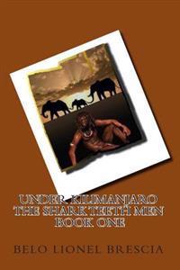Under Kilimanjaro the Shark Teeth Men Book One