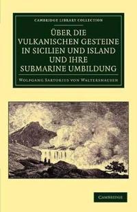 U£ber die vulkanischen Gesteine in Sicilien und Island und ihre submarine Umbildung