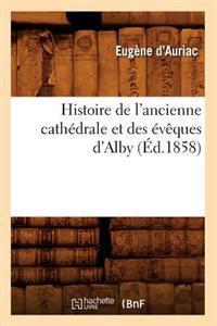Histoire de l'Ancienne Cath�drale Et Des �v�ques d'Alby (�d.1858)
