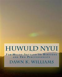 Huwuld Nyui: For Medium-Low Voice (Mezzo-Soprano or Baritone) and Two Percussionists