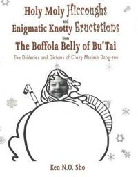 Holy Moly Hiccoughs and Enigmatic Knotty Eructations from the Boffola Belly of Bu'Tai