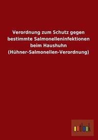 Verordnung Zum Schutz Gegen Bestimmte Salmonelleninfektionen Beim Haushuhn (Huhner-Salmonellen-Verordnung)