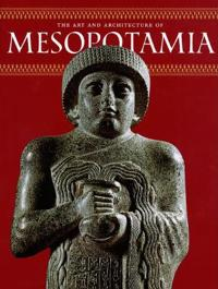 The Art and Architecture of Mesopotamia