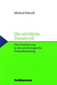 Die Nachtliche Traumwelt: Eine Einfuhrung in Die Psychologische Traumforschung