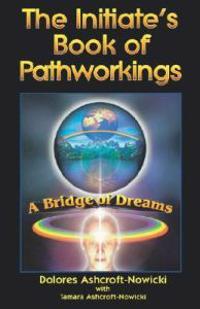 Initiate's Book of Pathworking: A Bridge of Dreams
