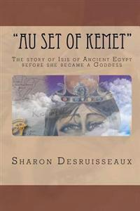 """Au Set of Kemet"": The Story of Isis of Ancient Egypt Before She Became a Goddess"