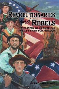 Revolutionaries and Rebels: The Story of an American Family's Fight for Freedom