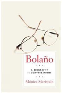 Bolano: A Biography in Conversations