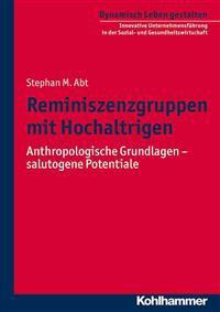 Reminiszenzgruppen Mit Hochaltrigen: Anthropologische Grundlagen - Salutogene Potenziale