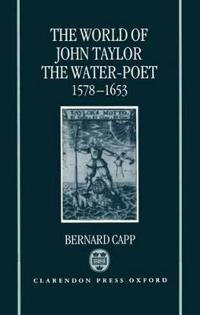 The World of John Taylor the Water-Poet, 1578-1653