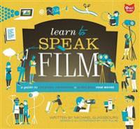 Learn to Speak Film: A Guide to Creating, Promoting, & Screening Your Movies