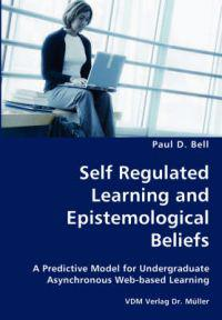 Self Regulated Learning and Epistemological Beliefs- A Predictive Model for Undergraduate Asynchronous Web-based Learning