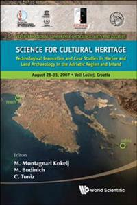 Science For Cultural Heritage: Technological Innovation And Case Studies In Marine And Land Archaeology In The Adriatic Region And Inland