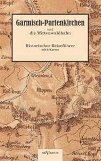 Garmisch-Partenkirchen Und Die Mittenwaldbahn Mit Anhang