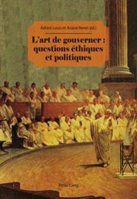 L'Art de Gouverner: Questions Ethiques Et Politiques