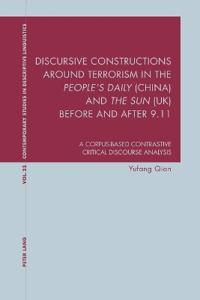 "Discursive Constructions Around Terrorism in the ""people's Daily"" (China) and ""the Sun"" (Uk) Before and After 9.11: A Corpus-Based Contrastive Critica"