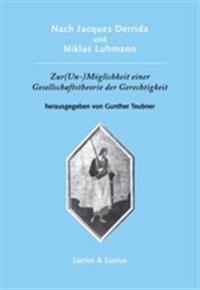Nach Jacques Derrida Und Niklas Luhmann: Zur (Un-)Moglichkeit Einer Gesellschaftstheorie Der Gerechtigkeit