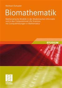 Biomathematik: Mathematische Modelle in Der Medizinischen Informatik Und in Den Computational Life Sciences Mit Computerlösungen in M