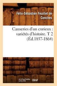 Causeries d'Un Curieux: Vari�t�s d'Histoire. T 2 (�d.1857-1864)