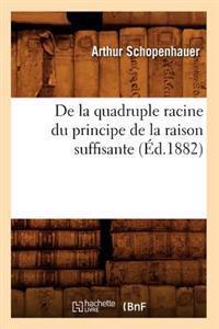 de la Quadruple Racine Du Principe de la Raison Suffisante (�d.1882)