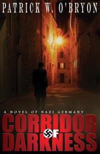 Corridor of Darkness: A Novel of Nazi Germany
