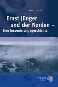 Ernst Junger Und Der Norden: Eine Inszenierungsgeschichte