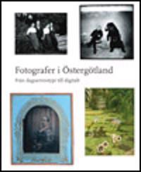 Fotografer i Östergötland : från daguerreotypi till digitalt