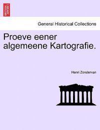 Proeve Eener Algemeene Kartografie.