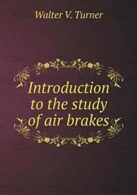 Introduction to the Study of Air Brakes