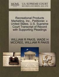 Recreational Products Marketing, Inc., Petitioner, V. United States. U.S. Supreme Court Transcript of Record with Supporting Pleadings