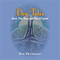 Dog Tales: Sam, the Tree & the Crystal