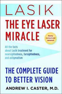 Lasik: The Eye Laser Miracle: The Complete Guide to Better Vision