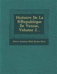 Histoire De La R¿epublique De Venise, Volume 2...