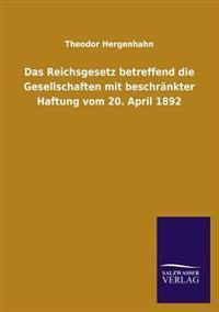 Das Reichsgesetz Betreffend Die Gesellschaften Mit Beschrankter Haftung Vom 20. April 1892