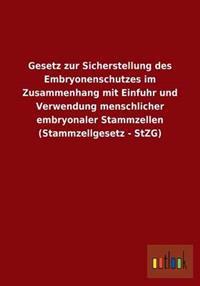 Gesetz Zur Sicherstellung Des Embryonenschutzes Im Zusammenhang Mit Einfuhr Und Verwendung Menschlicher Embryonaler Stammzellen (Stammzellgesetz - Stz