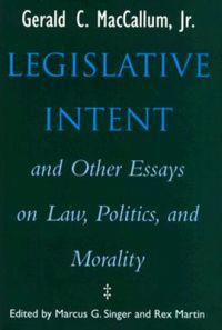 Legislative Intent and Other Essays on Law, Politics, and Morality