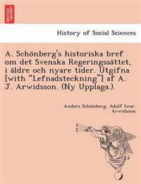 A. Scho Nberg's Historiska Bref Om Det Svenska Regeringssa Ttet, I a Ldre Och Nyare Tider. Utgifna [With Lefnadsteckning] AF A. J. Arwidsson. (NY Upplaga.). - Anders Scho Nberg   Laserbodysculptingpittsburgh.com