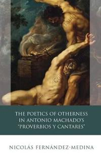 The Poetics of Otherness in Antonio Machado's 'Proverbios Y Cantres'