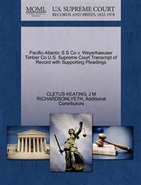 Pacific-Atlantic S S Co V. Weyerhaeuser Timber Co U.S. Supreme Court Transcript of Record with Supporting Pleadings