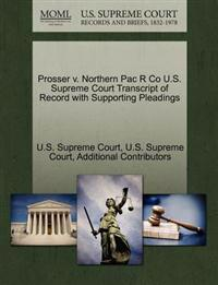 Prosser V. Northern Pac R Co U.S. Supreme Court Transcript of Record with Supporting Pleadings