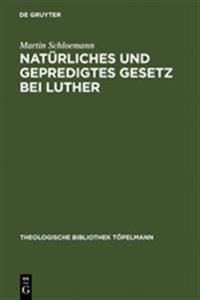 Natürliches Und Gepredigtes Gesetz Bei Luther