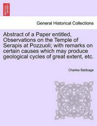 Abstract of a Paper Entitled, Observations on the Temple of Serapis at Pozzuoli; With Remarks on Certain Causes Which May Produce Geological Cycles of Great Extent, Etc.