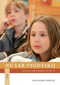 Nu ler Vygotskij : eleverna, undervisningen och Lgr 11