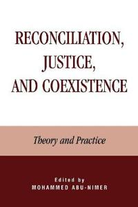 Reconciliation, Justice, and Coexistence: Theory and Practice: Theory and Practice