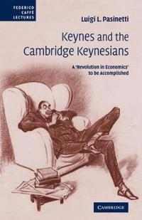 Keynes and the Cambridge Keynesians