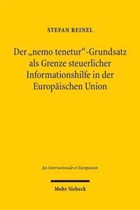 Der 'Nemo Tenetur'-Grundsatz ALS Grenze Steuerlicher Informationshilfe in Der Europaischen Union: Zugleich Ein Beitrag Zu Geltung Und Umfang Von 'Nemo