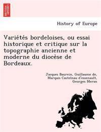 Varie Te S Bordeloises, Ou Essai Historique Et Critique Sur La Topographie Ancienne Et Moderne Du Dioce Se de Bordeaux.
